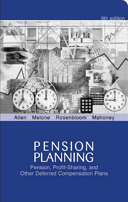 Pension Planning: Pension, Profit-Sharing, and Other Deferred Compensation Plans (Planowanie świadczen emerytalnych: emerytura, udział w zyskach i inne rodzaje wynagrodzenia odroczonego)